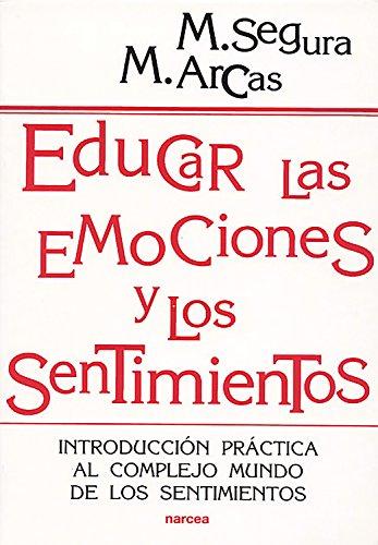 Educar las emociones y los sentimientos: Introducción práctica al complejo mundo de los sentimientos (Educación Hoy nº 165) por Manuel Segura