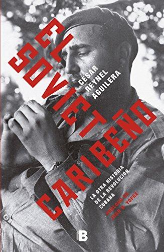 El soviet caribeño: La otra historia de la Revolución Cubana (Caballo de fuego) por César Reynel Aguilera
