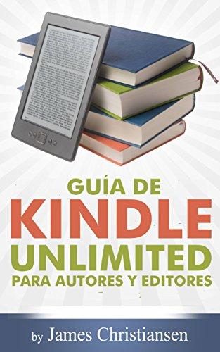 Guía de Kindle Unlimited para autores y editores eBook: James ...