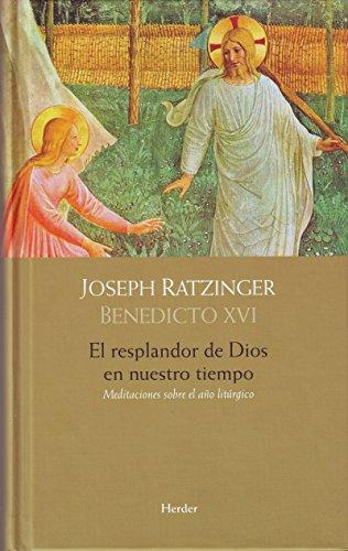 El resplandor de Dios en nuestro tiempo: Meditaciones sobre el año liturgico por Joseph Ratzinger