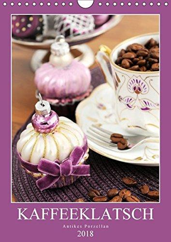 Kaffeeklatsch - Antikes Porzellan (Wandkalender 2018 DIN A4 hoch): Kaffeekannen und Vasen aus dem...