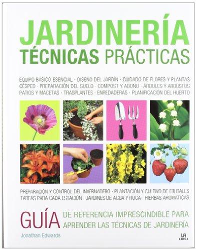 Jardinería Técnicas Prácticas: Una Completa Guía sobre Técnicas, Diseño, Siembra y Mantenimiento del Jardín y la Huerta (Plantas de Interior y Jardín) por Jonathan Edwards