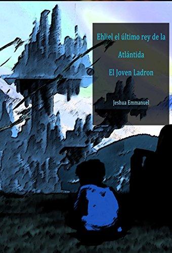 Ehliel el ultimo rey de la Atlantida: El joven Ladron (Guerras Ante diluvianas nº 3) por Jeshua Emmanuel