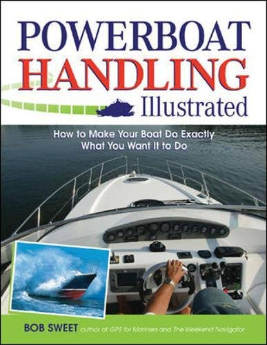 Powerboat Handling Illustrated: How to Make Your Boat Do Exactly What You Want It to Do (International Marine-RMP)