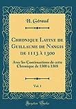 chronique latine de guillaume de nangis de 1113 ? 1300 vol 1 avec les continuations de cette chronique de 1300 ? 1368 classic reprint