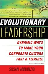 Evolutionary Leadership: Dynamic Ways to Make Your Corporate Culture Fast and Flexible by Susan Annunzio (2002-02-05)