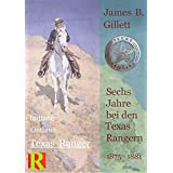 Sechs Jahre bei den Texas Rangern,  1875  -  1881: Six Years with the Texas Rangers
