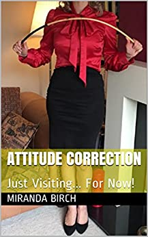Attitude Correction: Just Visiting... For Now! (Gynocracy World Book 3) (English Edition) di [Birch, Miranda]