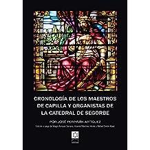 CRONOLOGÍA DE LOS MAESTROS DE CAPILLA Y ORGANISTAS DE LA CATEDRAL DE SEGORBE (Història i Documents)