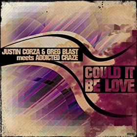 Justin Corza & Greg Blast meets Addicted Craze-Could It Be Love