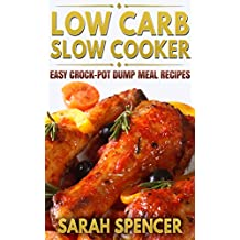 Low Carb Slow Cooker: Easy Crock-Pot Dump Meal Recipes (English Edition)