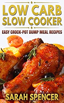 Low Carb Slow Cooker: Easy Crock-Pot Dump Meal Recipes (English Edition) di [Spencer, Sarah]