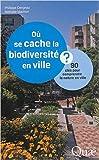 Où se cache la biodiversité en ville ? 90 clés pour comprendre la nature en ville de Philippe Clergeau,Nathalie Mâchon ( 18 septembre 2014 ) - 18/09/2014