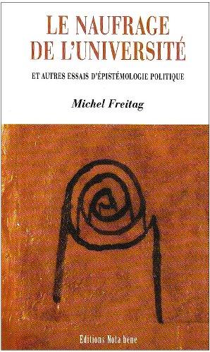 Le Naufrage de l Université et Autres Essais d Epistemologie par Freitag Michel