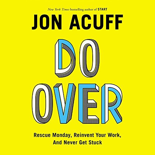 Do Over: Rescue Monday, Reinvent Your Work, and Never Get Stuck by Jonathan Acuff (2015-04-07)