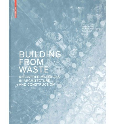 [(Building from Waste: Recovered Materials in Architecture and Construction)] [Author: Marta H. Wisniewska] published on (September, 2014)