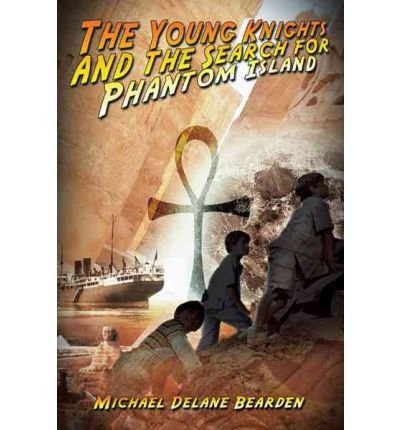 [( The Young Knights and the Search for Phantom Island )] [by: Michael Delane Bearden] [Jun-2012]