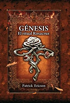 Génesis. El ritual Rosacruz de [Ericson, Patrick]