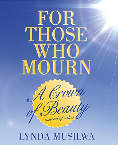 For Those Who Mourn: A Crown of Beauty Instead of Ashes (English Edition)