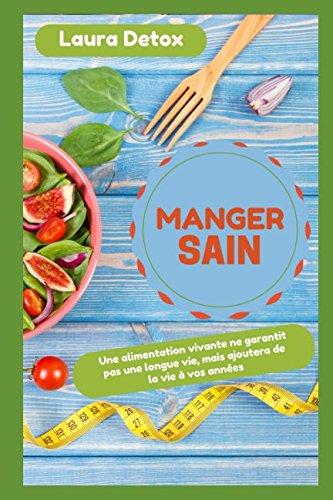 Manger Sain: Une alimentation vivante ne garantit pas une longue vie, mais ajoutera de la vie à vos années Pdf - ePub - Audiolivre Telecharger