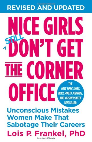 nice-girls-dont-get-the-corner-office-unconscious-mistakes-women-make-that-sabotage-their-careers