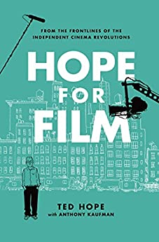 Hope for Film: From the Frontline of the Independent Cinema Revolutions by [Hope, Ted]