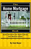 HOME MORTGAGE BOOK: Insider Information Your Bank and Broker Don't Want You to Know