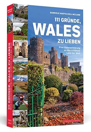 111 Gründe, Wales zu lieben: Eine Liebeserklärung an das schönste Land der Welt