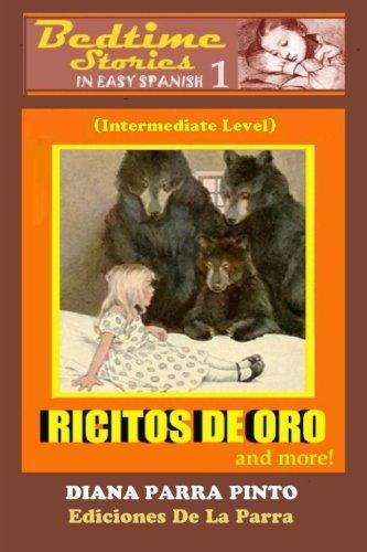 Bedtime Stories in Easy Spanish 1: RICITOS DE ORO (GOLDILOCKS) and more!: (Intermediate Level) (Bedtime Stories in Easy Spanish: Intermediate Level) por Diana Parra Pinto