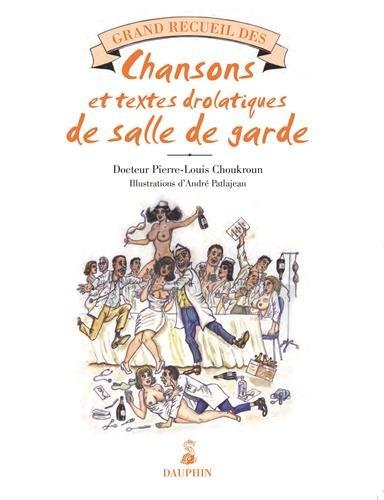 Grand recueil des chansons égrillardes et textes drolatiques de salle de garde par Dr Pierre-Louis Choukroun