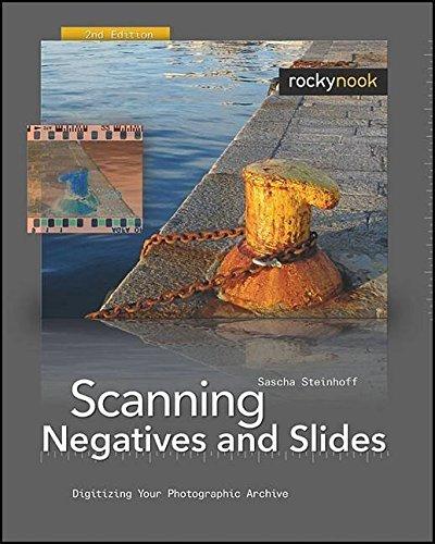 [Scanning Negatives and Slides: Digitizing Your Photographic Archives] (By: Sascha Steinhoff) [published: February, 2009]