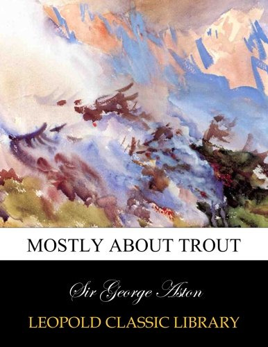 Mostly about trout por Sir George Aston