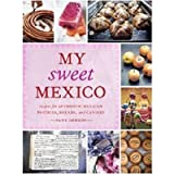 My Sweet Mexico: Recipes for Authentic Pastries, Breads, Candies, Beverages, and Frozen Treats [ MY SWEET MEXICO: RECIPES FOR AUTHENTIC PASTRIES, BREADS, CANDIES, BEVERAGES, AND FROZEN TREATS ] by Gerson, Fany (Author) Sep-14-2010 [ Hardcover ]