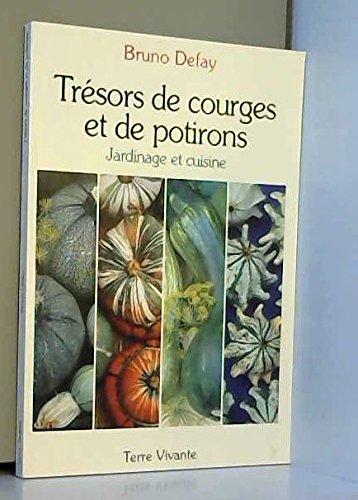 Trésors de courges et de potirons : Jardinage et cuisine par Bruno Defay