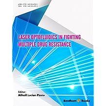 Laser Optofluidics in Fighting Multiple Drug Resistance (English Edition)
