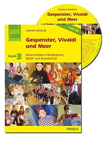 Gespenster, Vivaldi und Meer: Musik erleben in Kindergarten, Musik- und Grundschule Buch incl. CD (Musikpraxis-Extra)