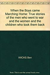 When the Boys came Marching Home: True stories of the men who went to war and the women and the children who took them back