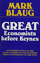Great Economists Before Keynes: An Introduction to the Lives and Works of One Hundred Great Economists of the Past: An Introduction to the Lives and Works of 100 Great Economists of the Past