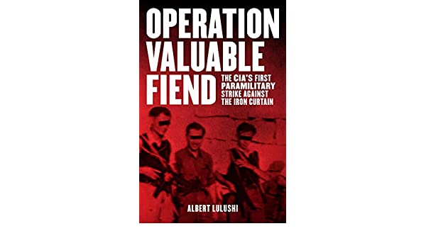 Operation Valuable Fiend: The CIA's First Paramilitary