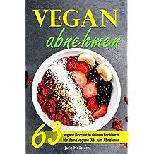 Vegan Abnehmen: 63 vegane Rezepte in deinem Kochbuch für deine vegane Diät zum Abnehmen