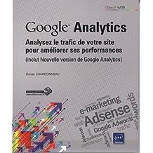 Google Analytics - Analysez le trafic de votre site pour améliorer ses performances (inclus Nouvelle version de Google Analytics)