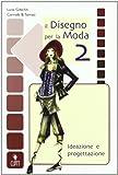 Il disegno per la moda. Per gli Ist. professionali per l'industria e l'artigianato. Con espansione online: 2