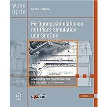 Fertigungssimulationen mit Plant Simulation und SimTalk: Anwendung und Programmierung mit Beispielen und Lösungen