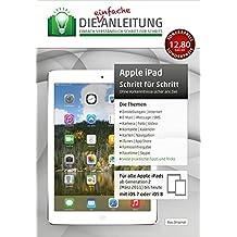 Die.Anleitung für das Apple iPad - Speziell für Einsteiger und Senioren