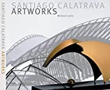 Santiago Calatrava: Art Works - Laboratory of Ideas, Forms and Structures
