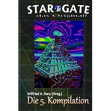 """STAR GATE - das Original: Die 5. Kompilation: """"Die Bände 41 bis 50 der laufenden Serie STAR GATE – das Original – zusammengefasst!"""" (STAR GATE - das Original Buchausgsabe Kompilation)"""