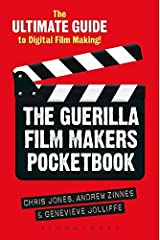 The Guerilla Film Makers Pocketbook: The Ultimate Guide to Digital Film Making Paperback