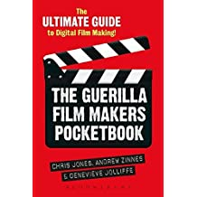 The Guerilla Film Makers Pocketbook: The Ultimate Guide to Digital Film Making