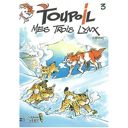Toupoil T03 Mes trois lynx