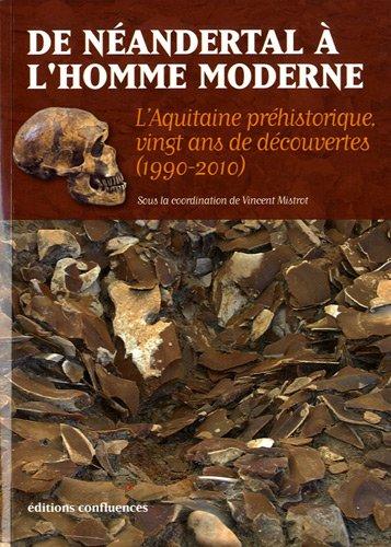 De Néandertal à l'Homme moderne : L'Aquitaine préhistorique, vingt ans de découvertes (1990-2010)